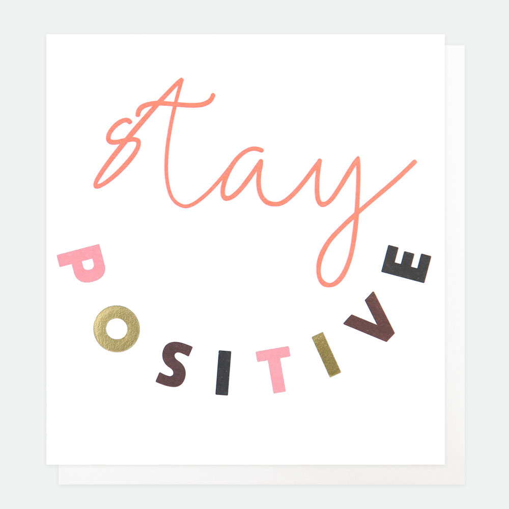 Above: Stay positive is a message from Caroline Gardner.