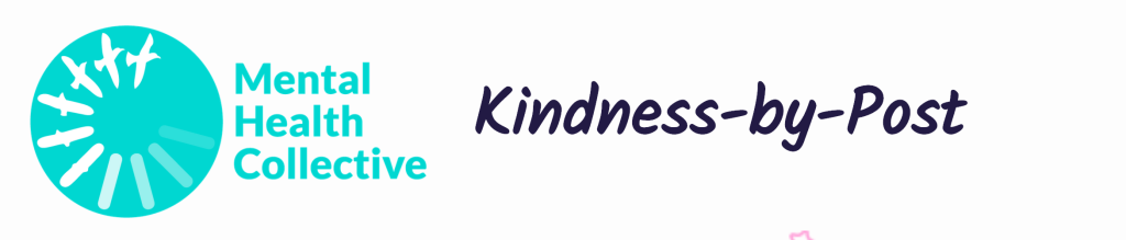 Above: Kindness-by-Post is just one of the activities of the Mental Health Collective.